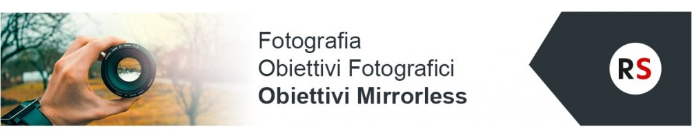 Fotografia: obiettivi fotografici mirrorless | Riflessishop.com